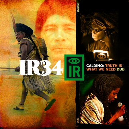 IR34 Galdino : Truth Is What We Need Dub. Cover art by Dubdem utilising photos of Jah9 and Sawandi by Sabriya Simon.